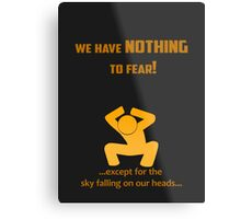 Miscellaneous - nothing to fear Metal Print