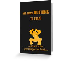 Miscellaneous - nothing to fear Greeting Card