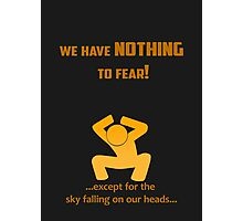 Miscellaneous - nothing to fear Photographic Print