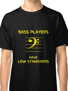 Bass Players Have Low Standards Classic T-Shirt