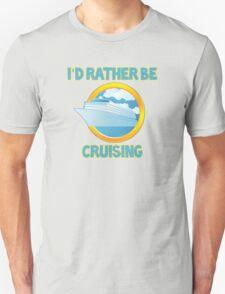 I'd Rather Be Cruising Unisex T-Shirt