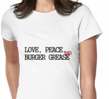 Love, Peace, And Burger Grease Womens Fitted T-Shirt