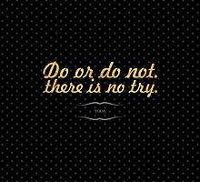 Do or do not. There is no try. - Yoda by Wordpower