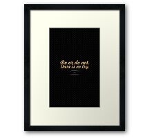 Do or do not. There is no try. - Yoda Framed Print