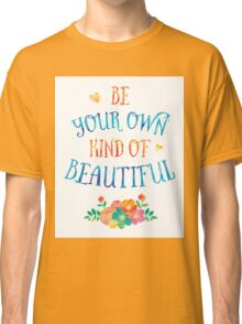 Watercolor Typography Quote 'Be Your Own Kind of Beautiful' Classic T-Shirt