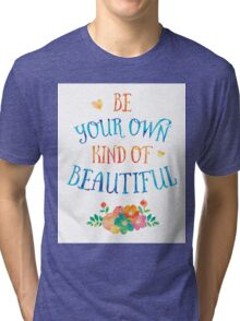 Watercolor Typography Quote 'Be Your Own Kind of Beautiful' Tri-blend T-Shirt