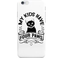 Black Cat Lovers! My Kids Have Four Paws iPhone Case/Skin
