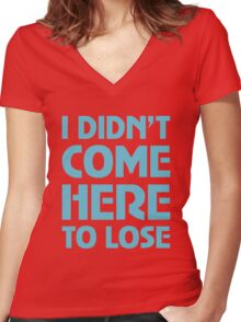 I Didn't Come Here To Lose Women's Fitted V-Neck T-Shirt