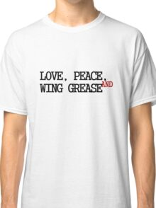 Love, Peace, And Wing Grease Classic T-Shirt