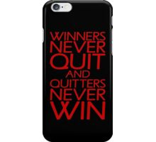 Winners Never Quit And Quitters Never Win iPhone Case/Skin