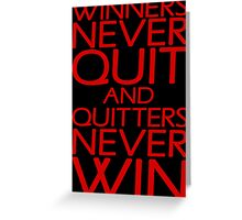 Winners Never Quit And Quitters Never Win Greeting Card