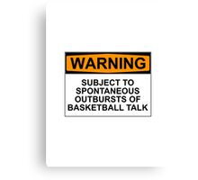 WARNING: SUBJECT TO SPONTANEOUS OUTBREAKS OF BASKETBALL TALK Canvas Print