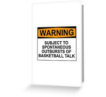WARNING: SUBJECT TO SPONTANEOUS OUTBREAKS OF BASKETBALL TALK Greeting Card