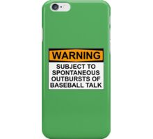 WARNING: SUBJECT TO SPONTANEOUS OUTBURSTS OF BASEBALL TALK iPhone Case/Skin