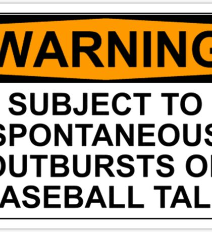 WARNING: SUBJECT TO SPONTANEOUS OUTBURSTS OF BASEBALL TALK Sticker