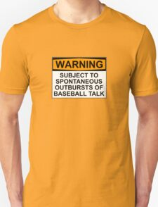 WARNING: SUBJECT TO SPONTANEOUS OUTBURSTS OF BASEBALL TALK T-Shirt