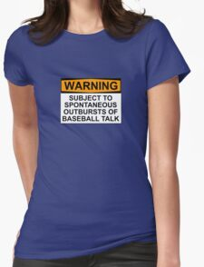 WARNING: SUBJECT TO SPONTANEOUS OUTBURSTS OF BASEBALL TALK Womens Fitted T-Shirt