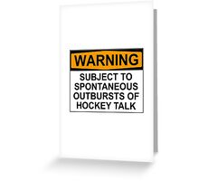 WARNING: SUBJECT TO SPONTANEOUS OUTBURSTS OF HOCKEY TALK Greeting Card