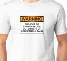 WARNING: SUBJECT TO SPONTANEOUS OUTBREAKS OF BASKETBALL TALK Unisex T-Shirt