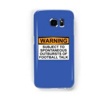 WARNING: SUBJECT TO SPONTANEOUS OUTBURSTS OF FOOTBALL TALK Samsung Galaxy Case/Skin