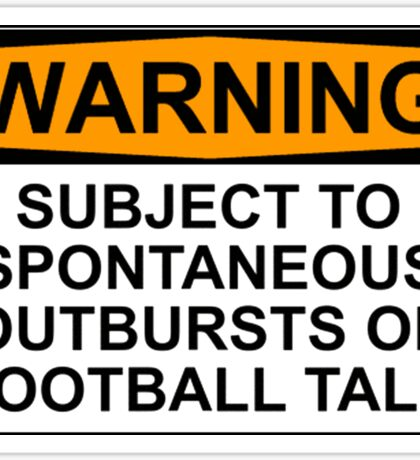WARNING: SUBJECT TO SPONTANEOUS OUTBURSTS OF FOOTBALL TALK Sticker