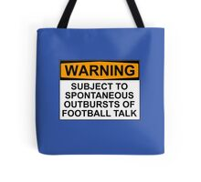 WARNING: SUBJECT TO SPONTANEOUS OUTBURSTS OF FOOTBALL TALK Tote Bag