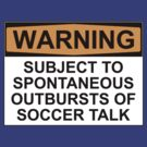 WARNING: SUBJECT TO SPONTANEOUS OUTBURSTS OF SOCCER TALK by Bundjum