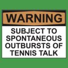 WARNING: SUBJECT TO SPONTANEOUS OUTBURSTS OF TENNIS TALK by Bundjum