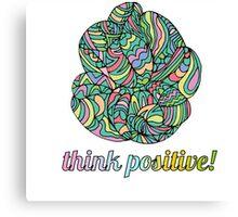 think positive! Canvas Print