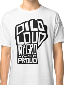 DILO LOUD: Soy Negro Y Soy Proud Classic T-Shirt