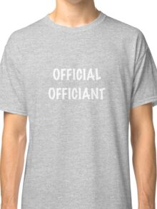 Official Officiant Classic T-Shirt
