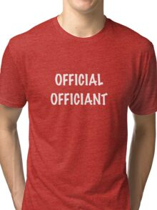 Official Officiant Tri-blend T-Shirt