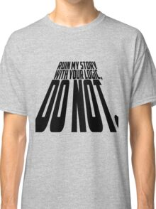 Ruin My Story With Your Logic, Do Not. Classic T-Shirt