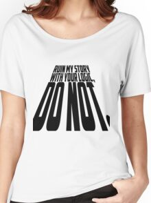 Ruin My Story With Your Logic, Do Not. Women's Relaxed Fit T-Shirt