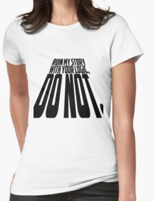 Ruin My Story With Your Logic, Do Not. Womens Fitted T-Shirt