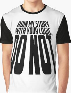 Ruin My Story With Your Logic, Do Not. Graphic T-Shirt