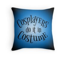 Cosplayers do it in Costume, Black Text Throw Pillow