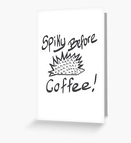 Spiky before coffee Greeting Card