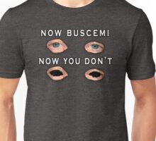 Now Buscemi... Unisex T-Shirt