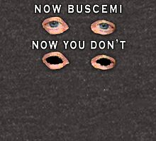 Now Buscemi... Unisex T-Shirt