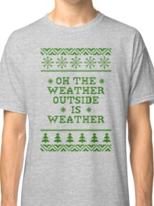 Oh The Weather Outside is Weather Classic T-Shirt