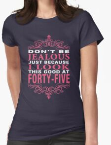 Don't Be Jealous Just Because I Look This Good At Forty-Five T-Shirt