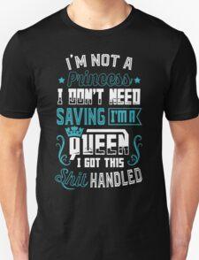 I'm Not A Princess I Don't Need Saving I'm A Queen T-Shirt