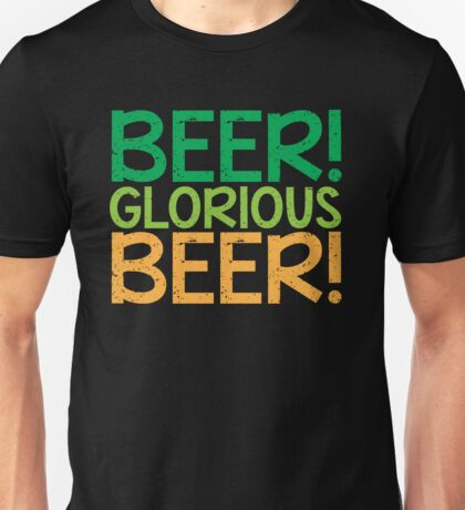 BEER GLORIOUS BEER! Unisex T-Shirt