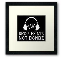 Drop beats not bombs!  Framed Print