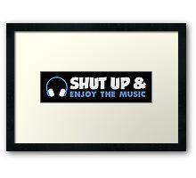 Shut up & enjoy the music! Framed Print