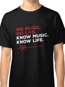 No music. no life. know music. know life. Classic T-Shirt