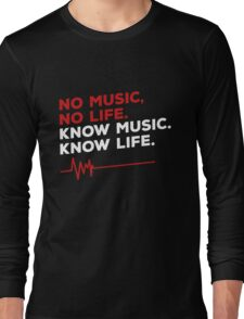 No music. no life. know music. know life. Long Sleeve T-Shirt