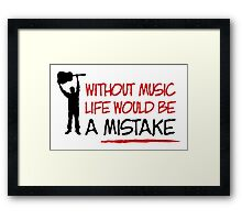 Without music life would be a mistake Framed Print