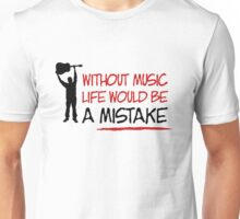 Without music life would be a mistake Unisex T-Shirt